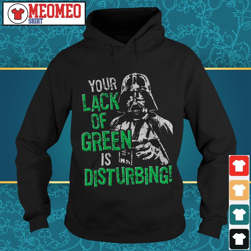 The Dark Side Star Wars your lack of green is disturbing Hoodie