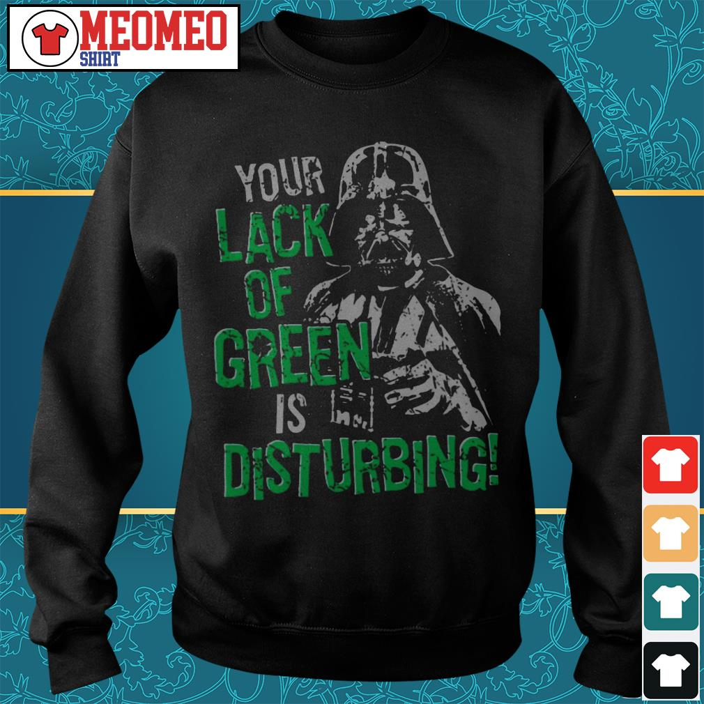 The Dark Side Star Wars your lack of green is disturbing Sweater