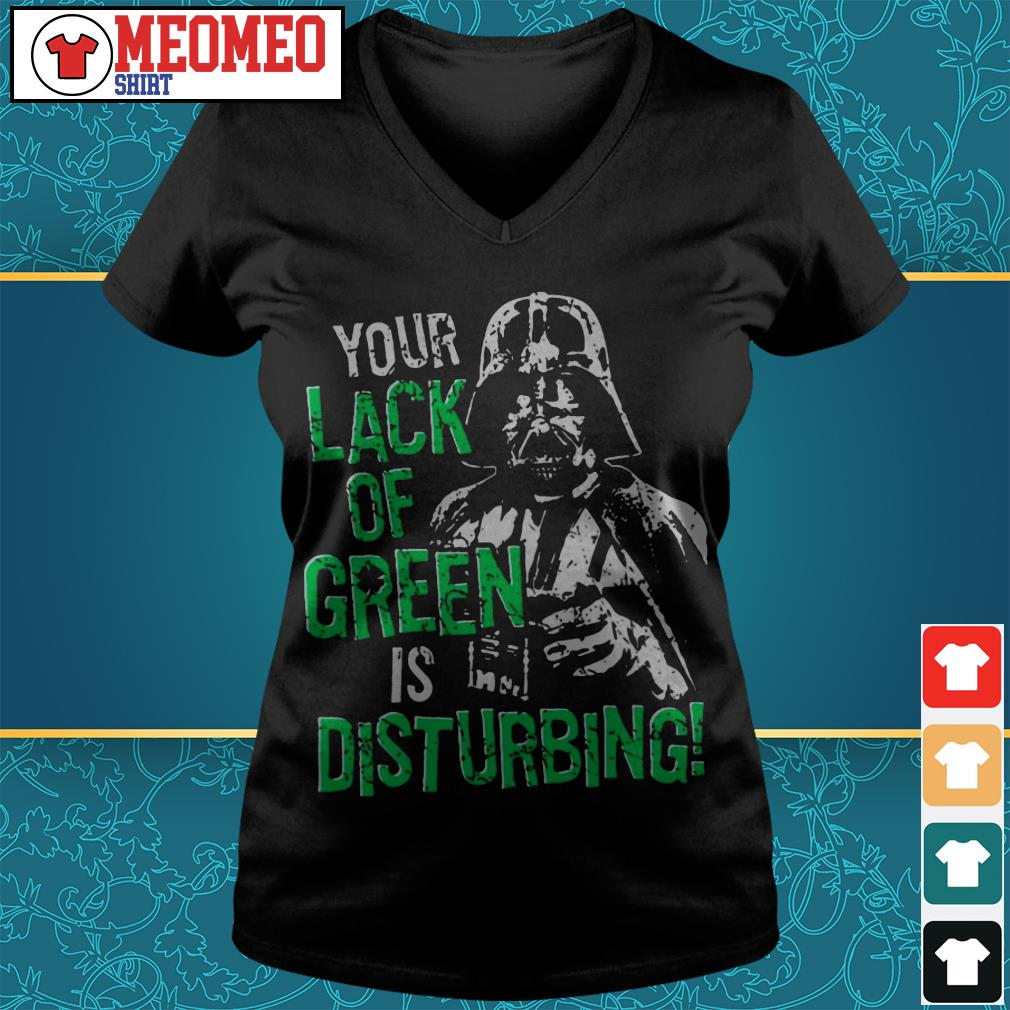 The Dark Side Star Wars your lack of green is disturbing V-neck t-shirt