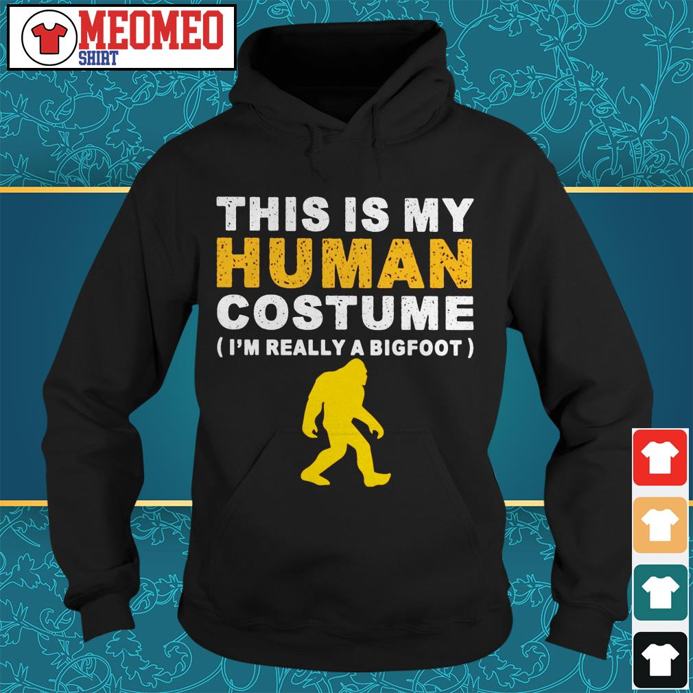 This is my human costume I'm really a bigfoot Hoodie