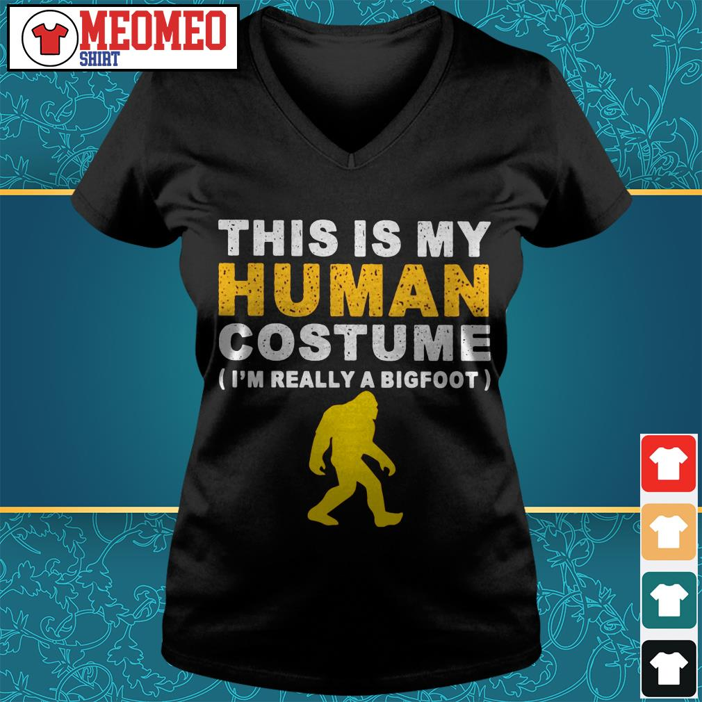 This is my human costume I'm really a bigfoot V-neck t-shirt