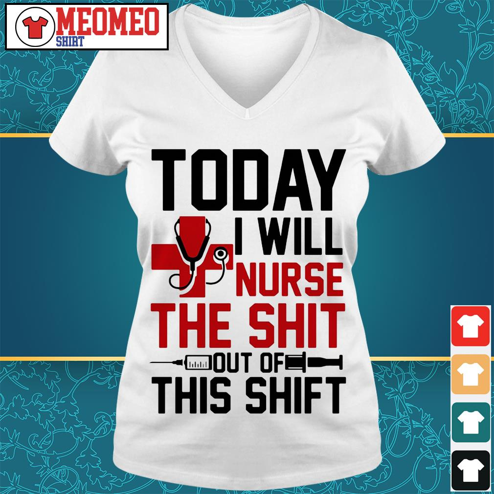 Today I will nurse the shit out of this shift V-neck t-shirt