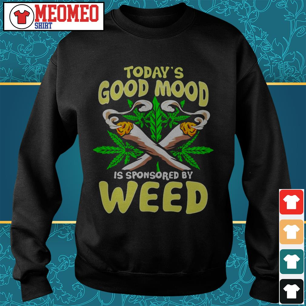 Today's good mood is sponsored by weed Sweater