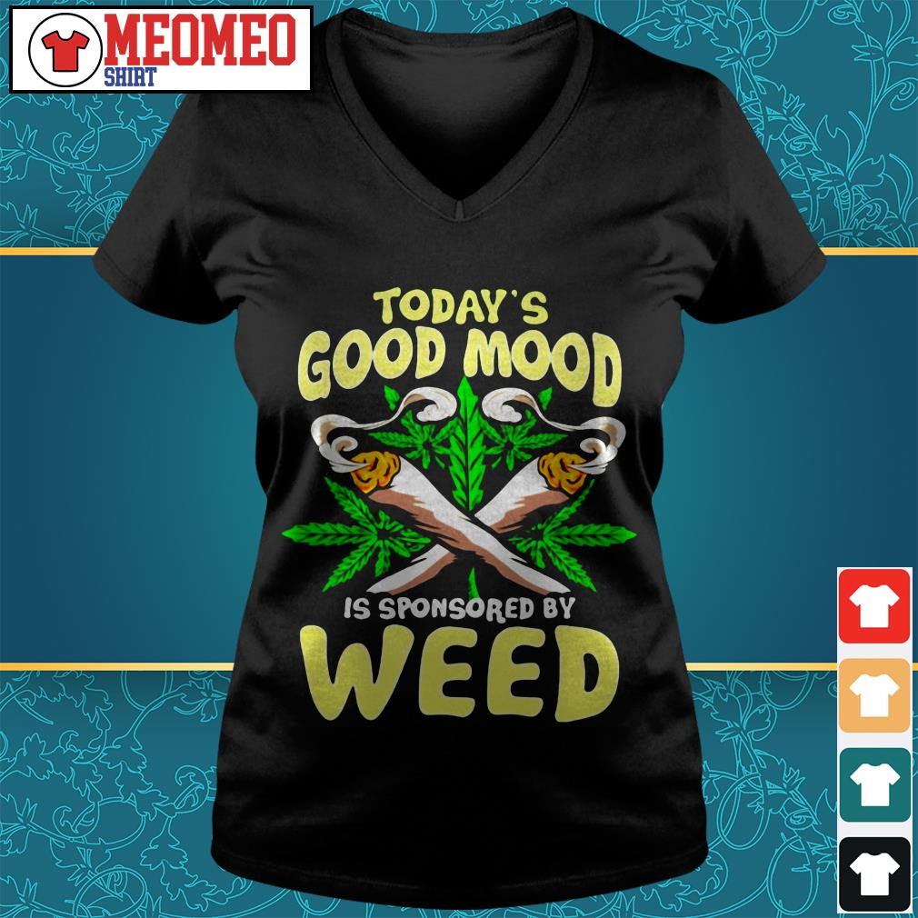 Today's good mood is sponsored by weed V-neck t-shirt