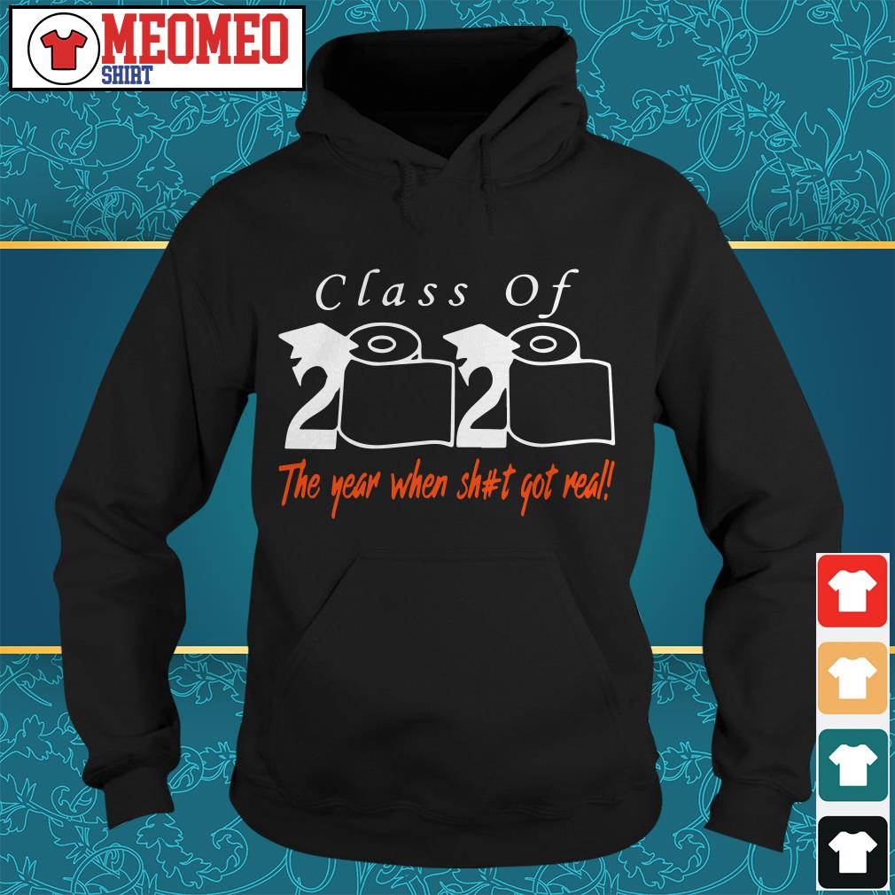 Toilet paper Class of 2020 the year when shit got real Hoodie