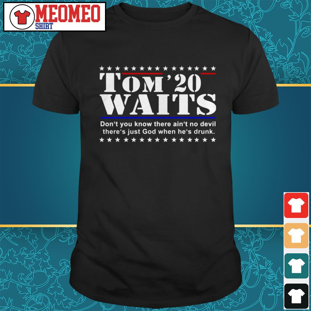 Tom'20 waits don't you know there ain't no devil shirt