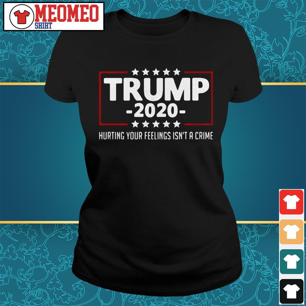 Trump 2020 hurting your feelings isn't a crime Ladies tee