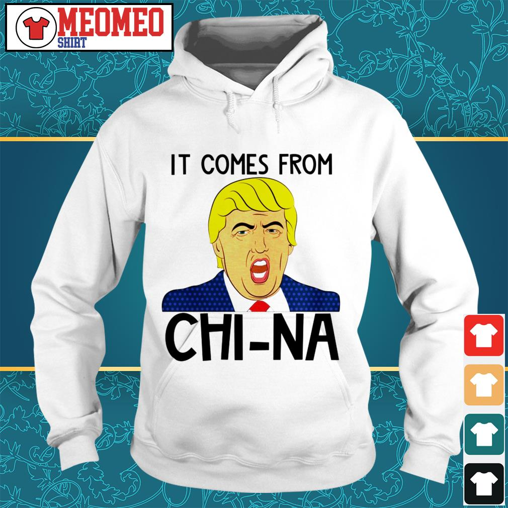 Trump it comes from Chi-Na Hoodie