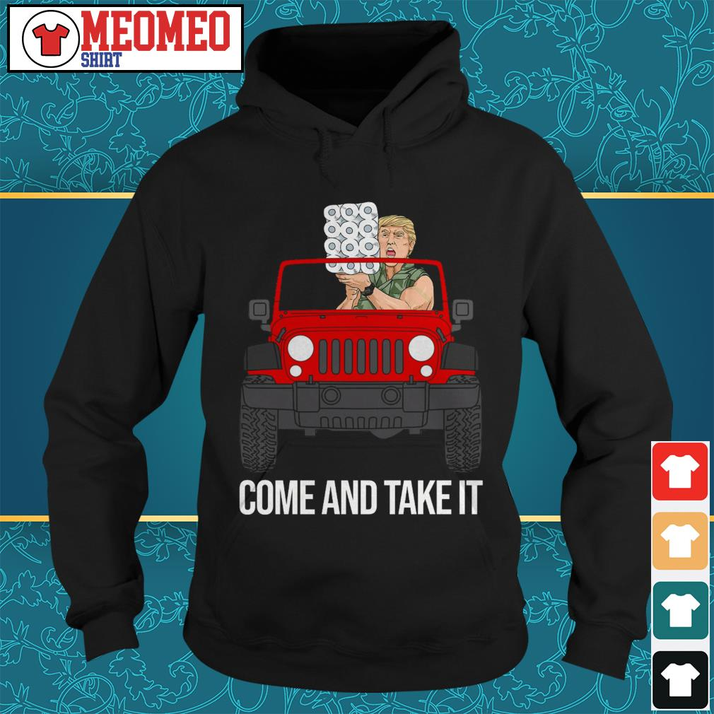 Trump drive jeep toilet paper come and take it Hoodie