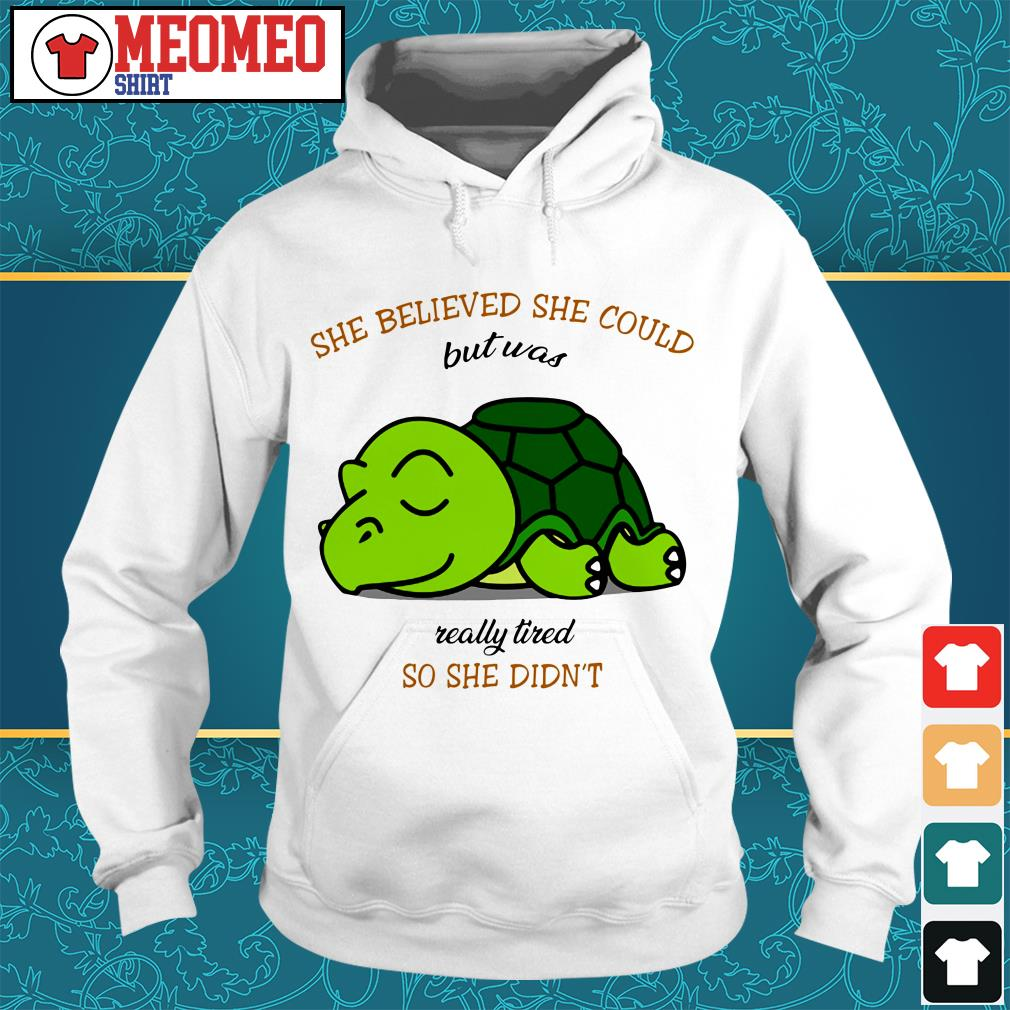 Turtle She believed she could but was really tired so she didn't Hoodie