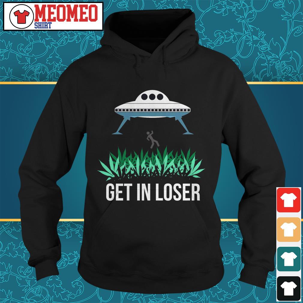 UFO cannabis weed get in loser Hoodie