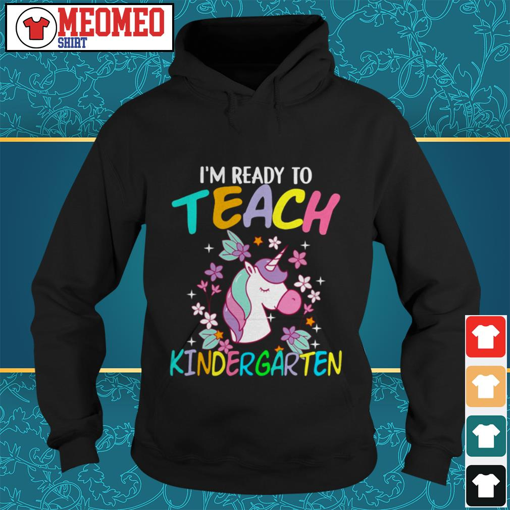 Unicorn I'm ready to teach kindergarten Hoodi