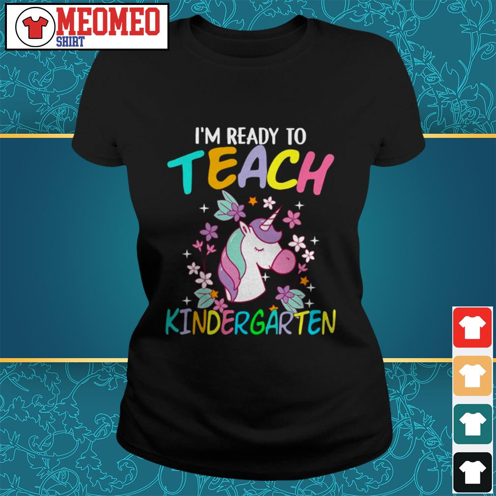 Unicorn I'm ready to teach kindergarten Ladies tee