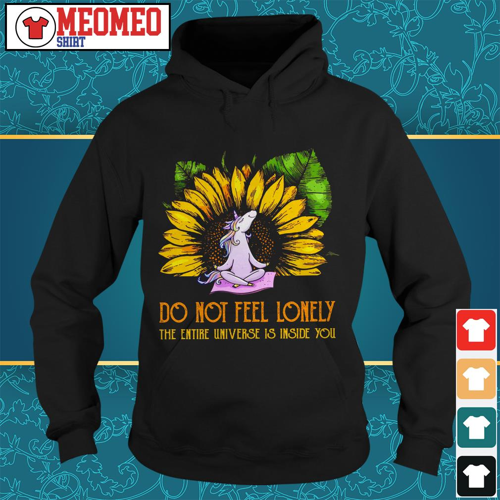 Unicorn sunflower do not feel lonely the entire universe is inside you Hoodie