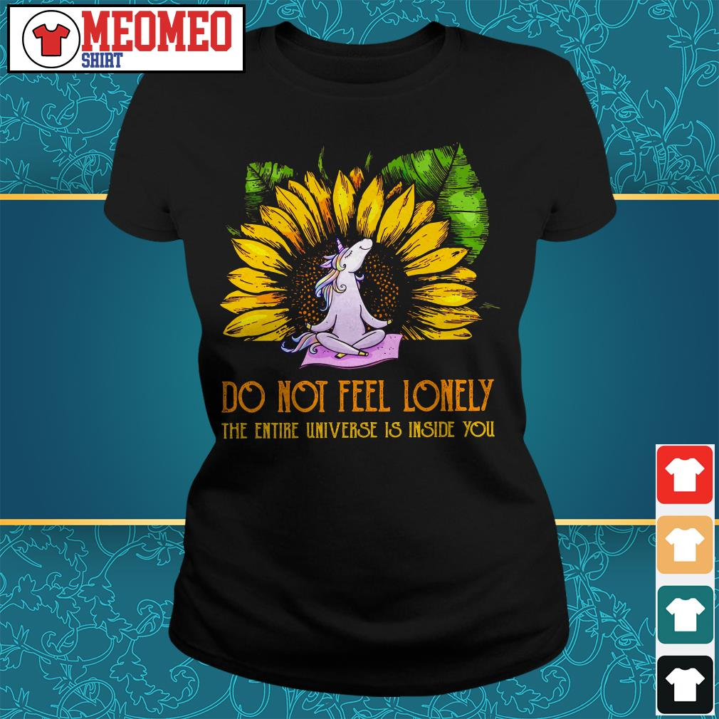 Unicorn sunflower do not feel lonely the entire universe is inside you Ladies tee