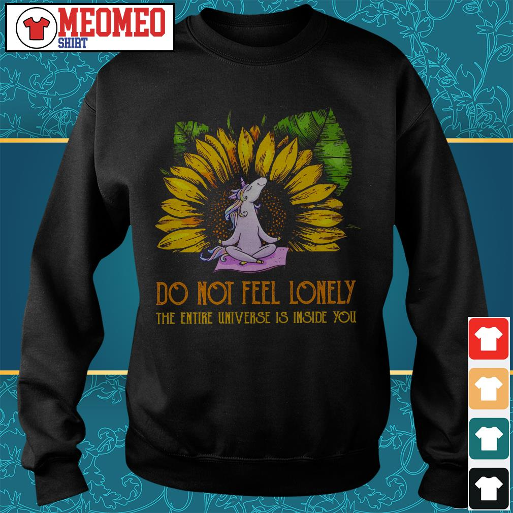 Unicorn sunflower do not feel lonely the entire universe is inside you Sweater