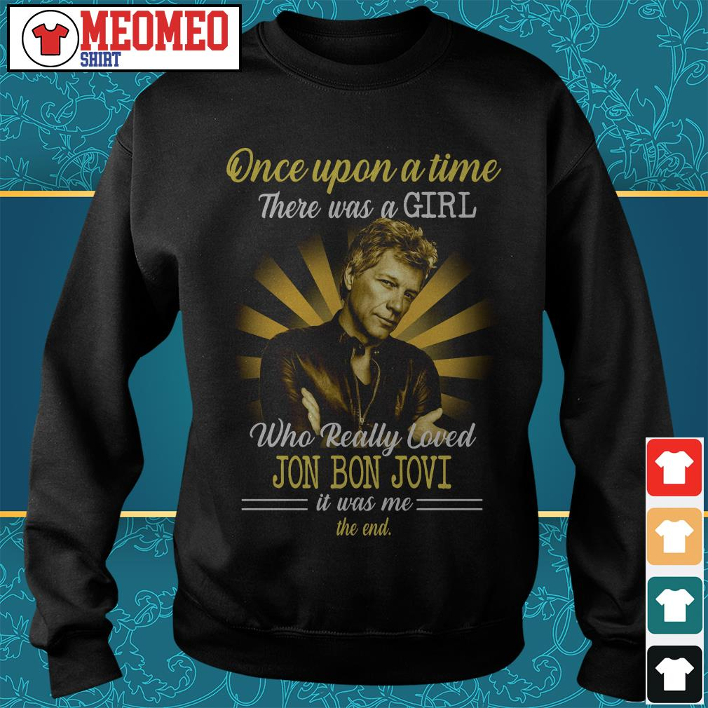 Once upon a time there was a girl who really loved Jon Bon Jovi is was me the end Sweater