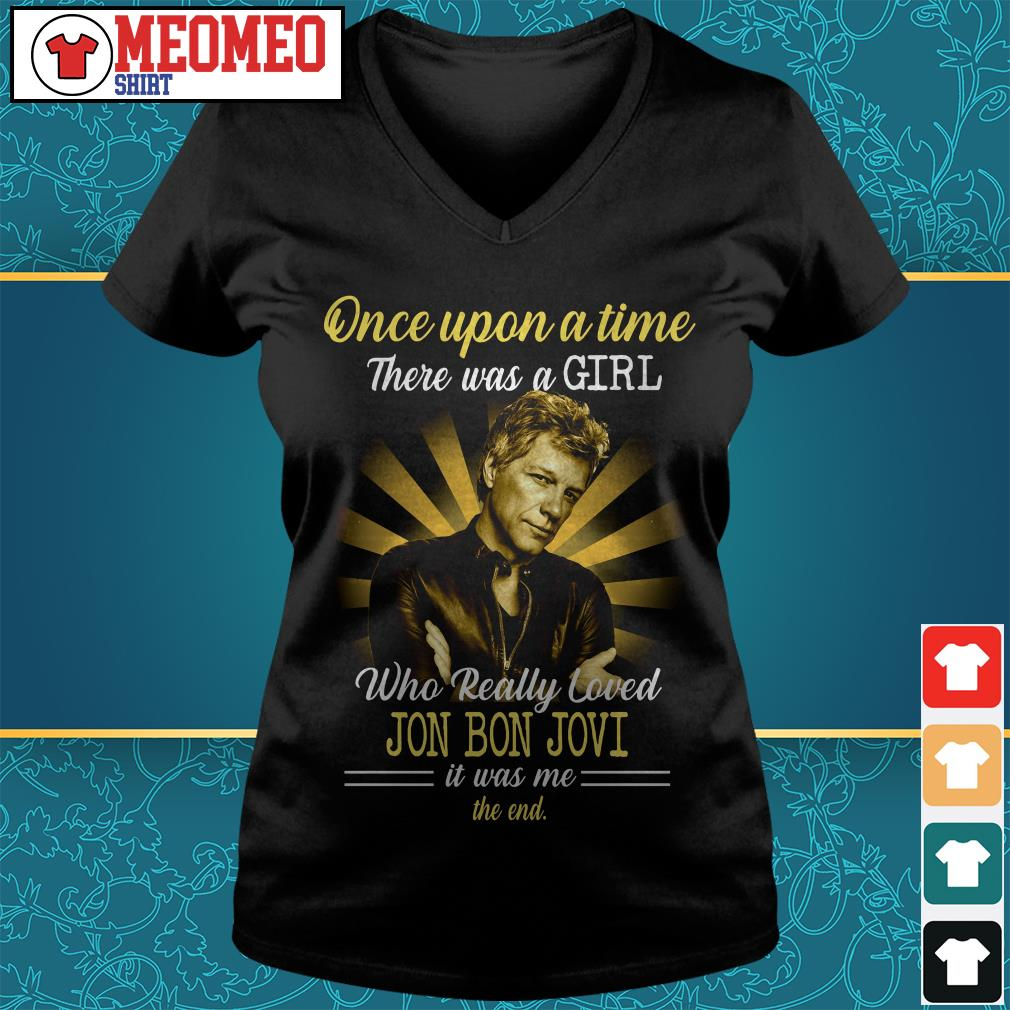 Once upon a time there was a girl who really loved Jon Bon Jovi is was me the end V-neck t-shirt