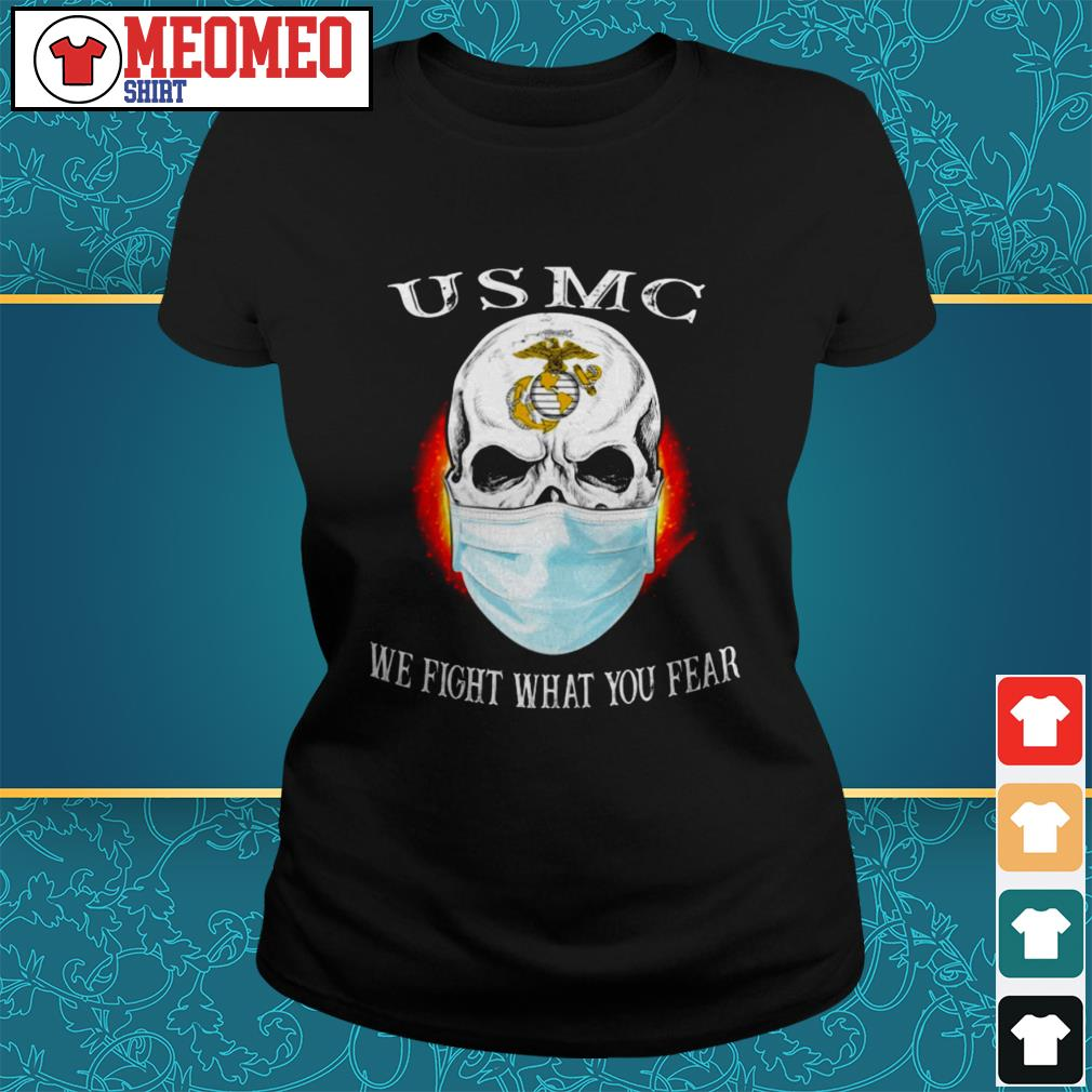 USMC mask we fight what you fear Ladies tee