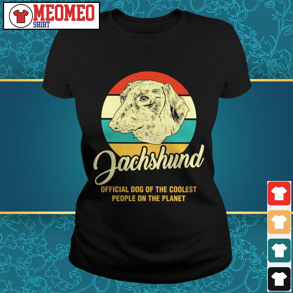 Vintage Dachshund official dog of the coolest people on the planet Ladies tee