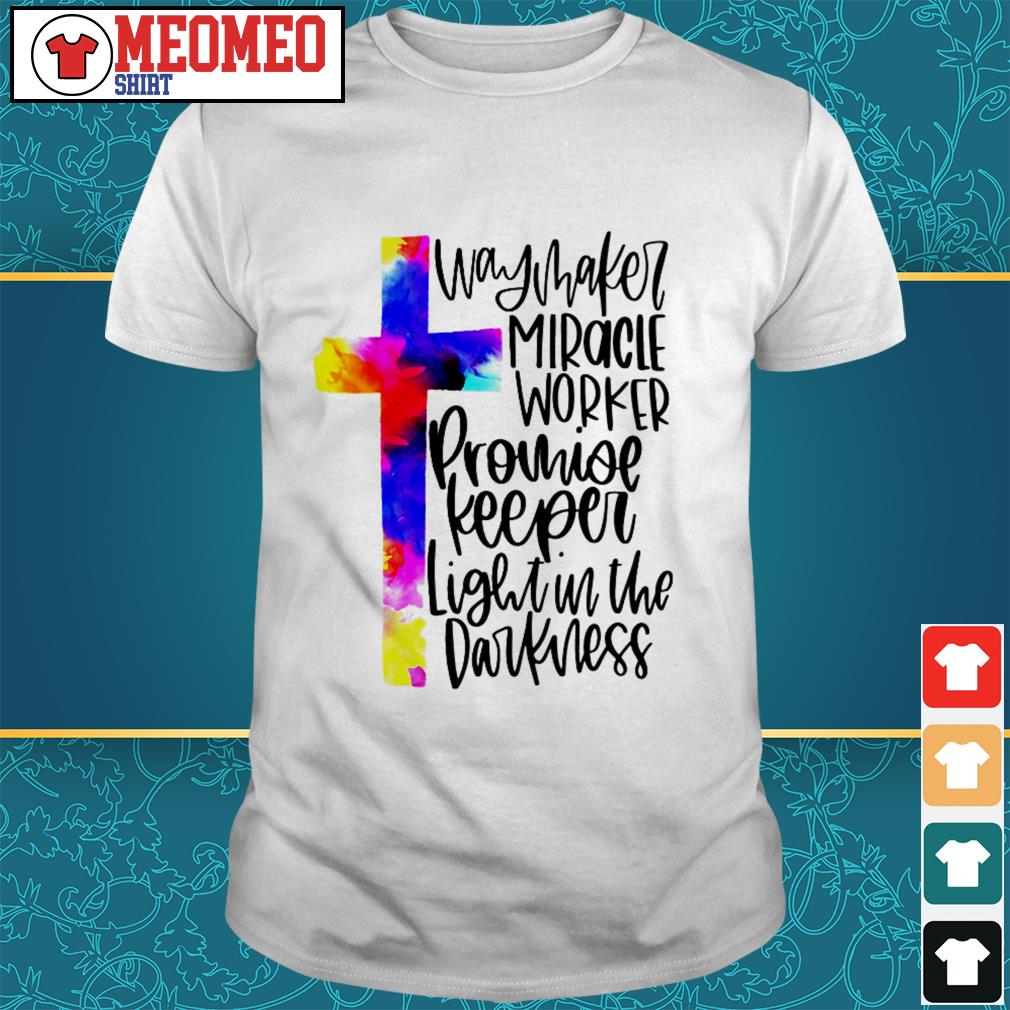 Way maker miracle worker promise keeper light in the darkness shirt