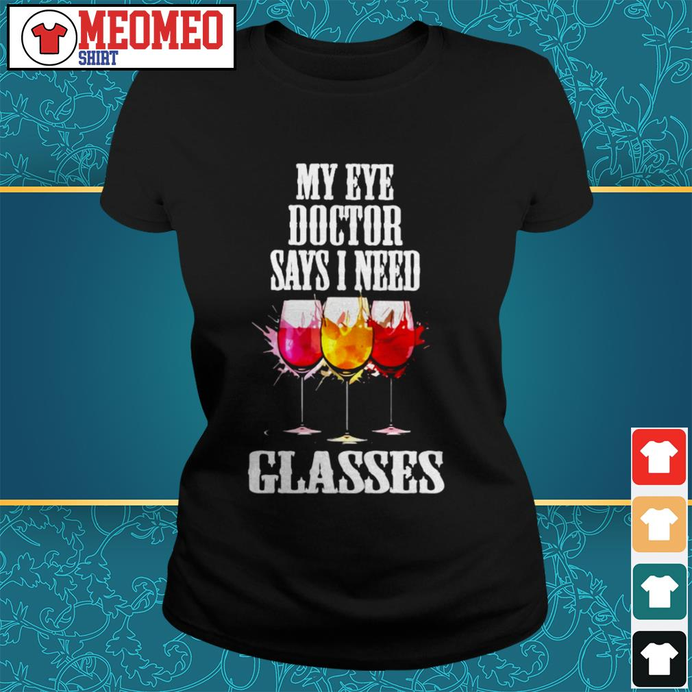 Wine My eye doctor says I need glasses Ladies tee