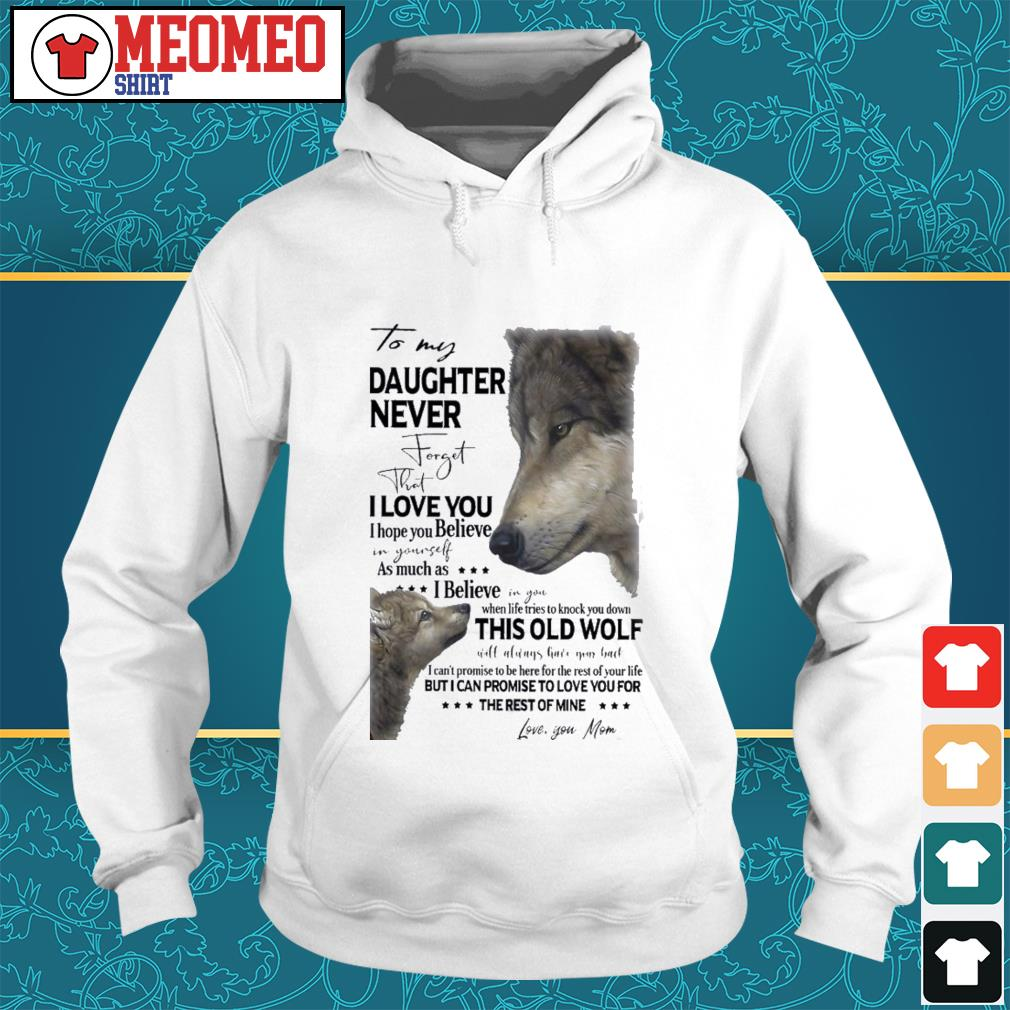 Wolf To my daughter never forget that I love you I hope you believe in yourself Hoodie