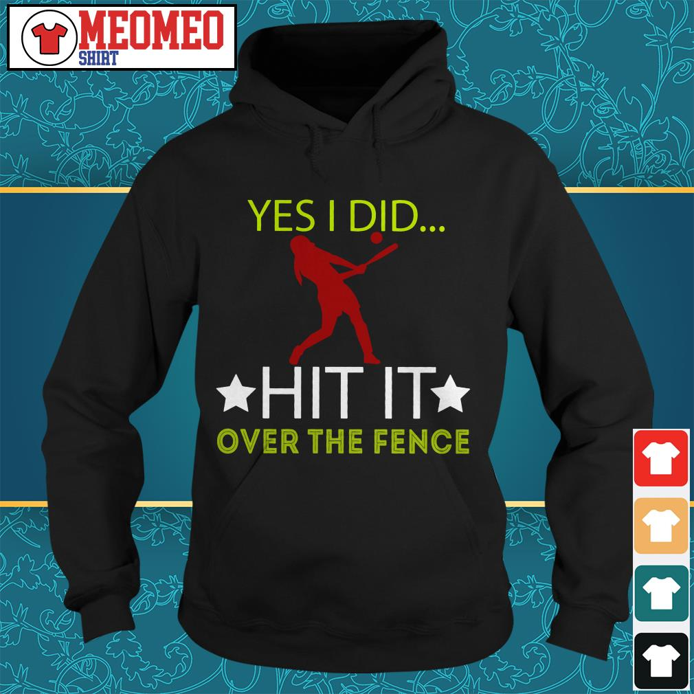 Yes I did hit it over the fence Hoodie