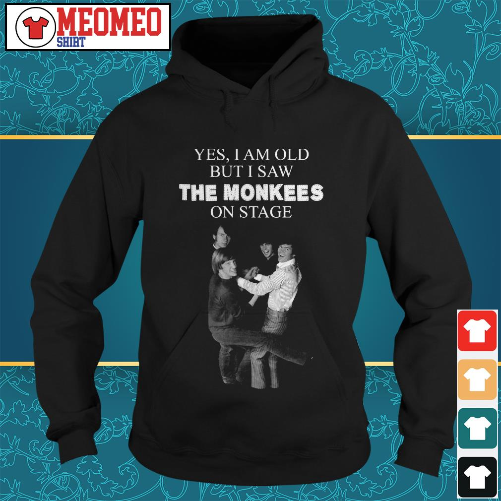 Yes I am old but I saw the Monkees on stage Hoodie
