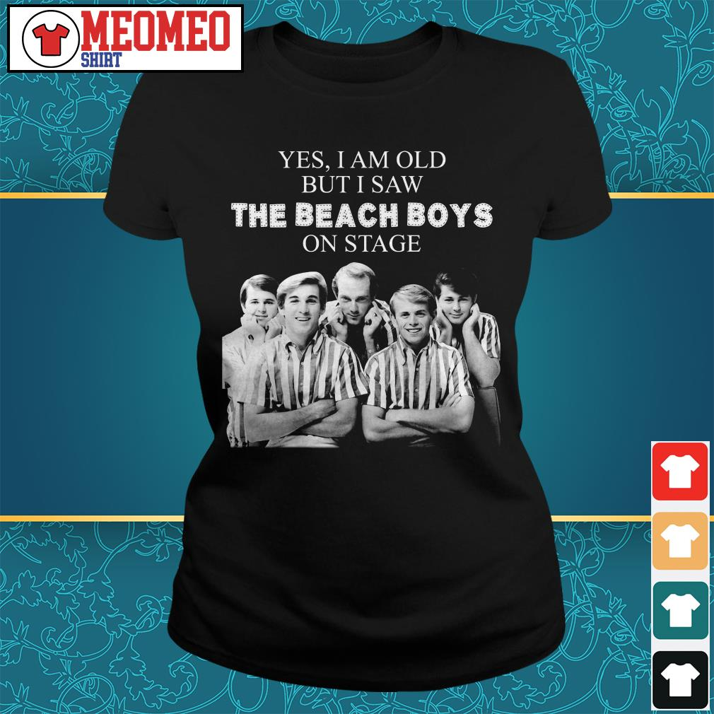 Yes I am old but I saw the Beach Boys on stage Ladies tee
