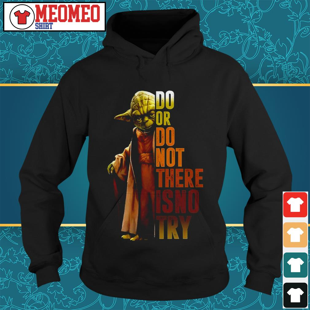 Yoda do or do not there is no try Hoodie