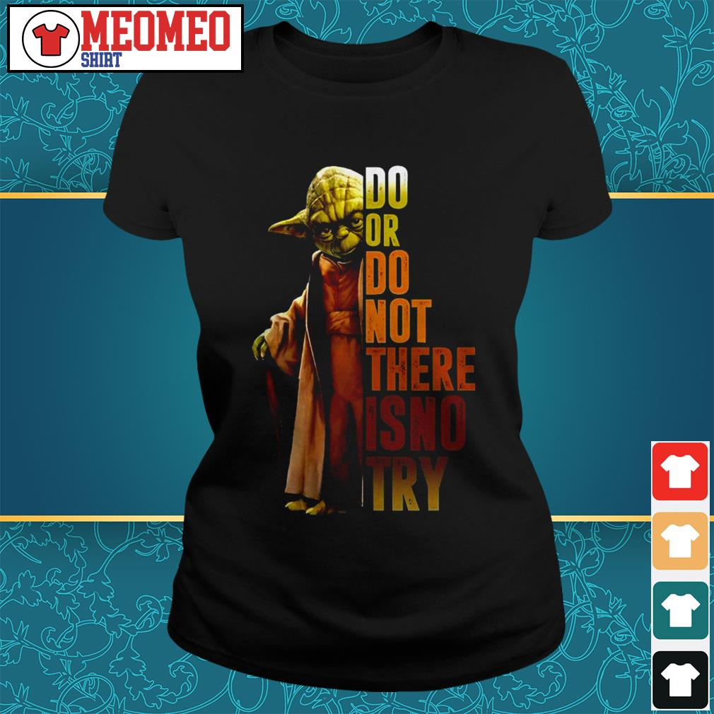 Yoda do or do not there is no try ladies tee
