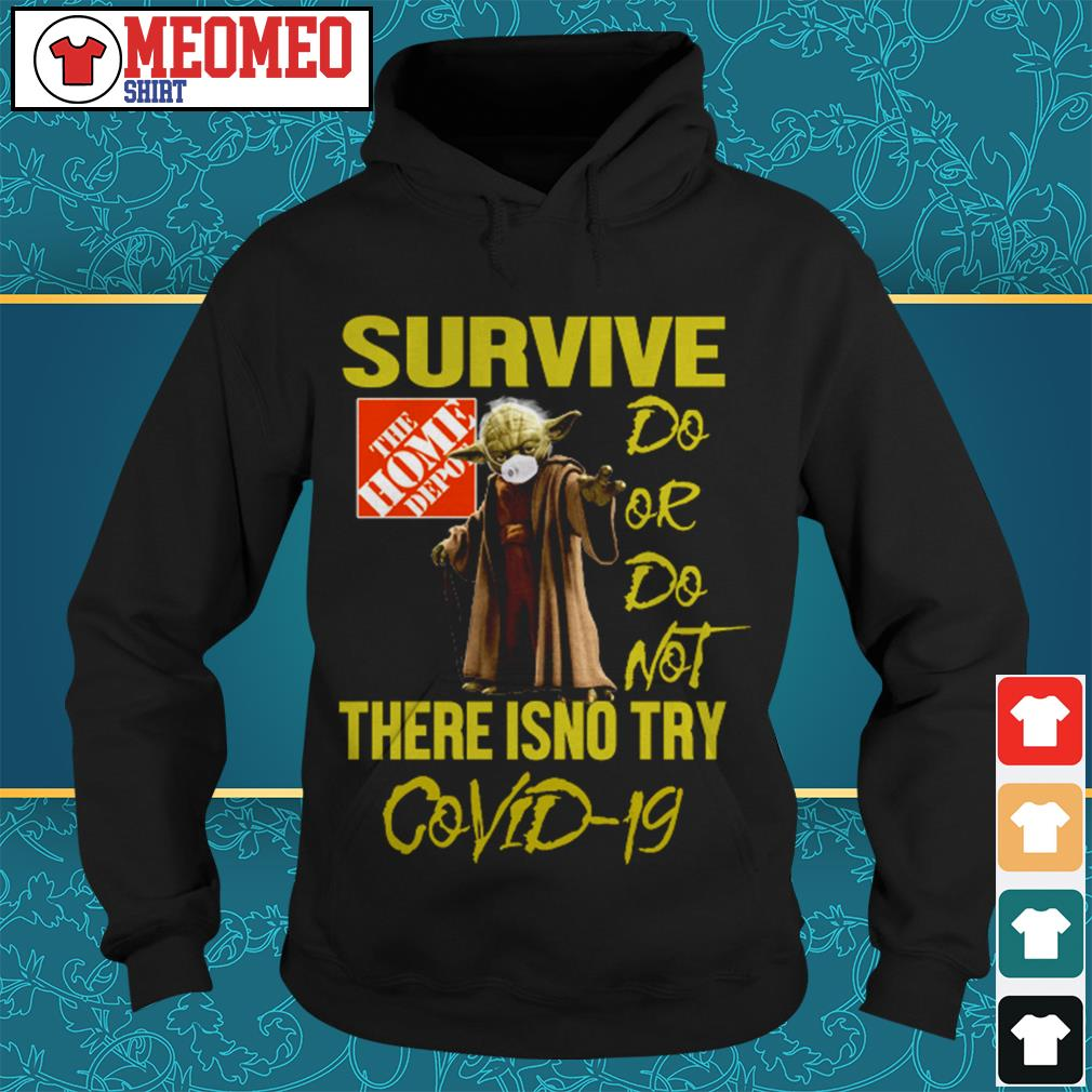 Yoda survive The Home Depot do or do not there isno try Covid-19 Hoodie