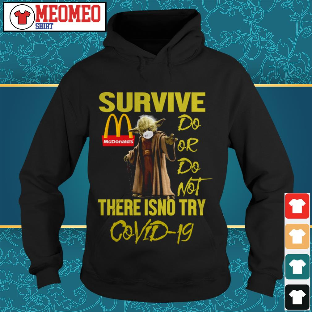 Yoda survive McDonald's do or do not there isno try Covid-19 Hoodie