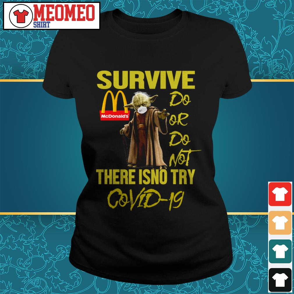 Yoda survive McDonald's do or do not there isno try Covid-19 ladies tee