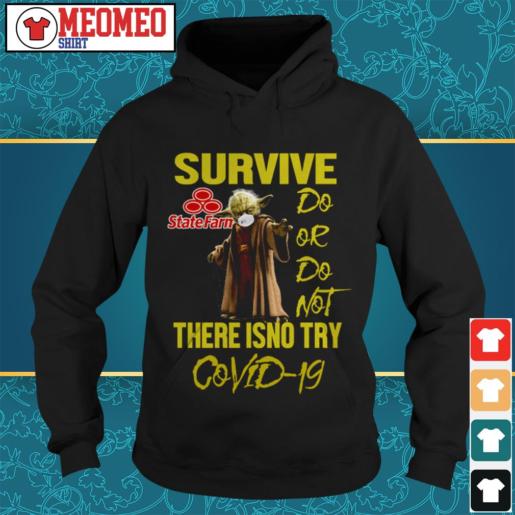 Yoda survive State Farm do or do not there isno try Covid-19 Hoodie