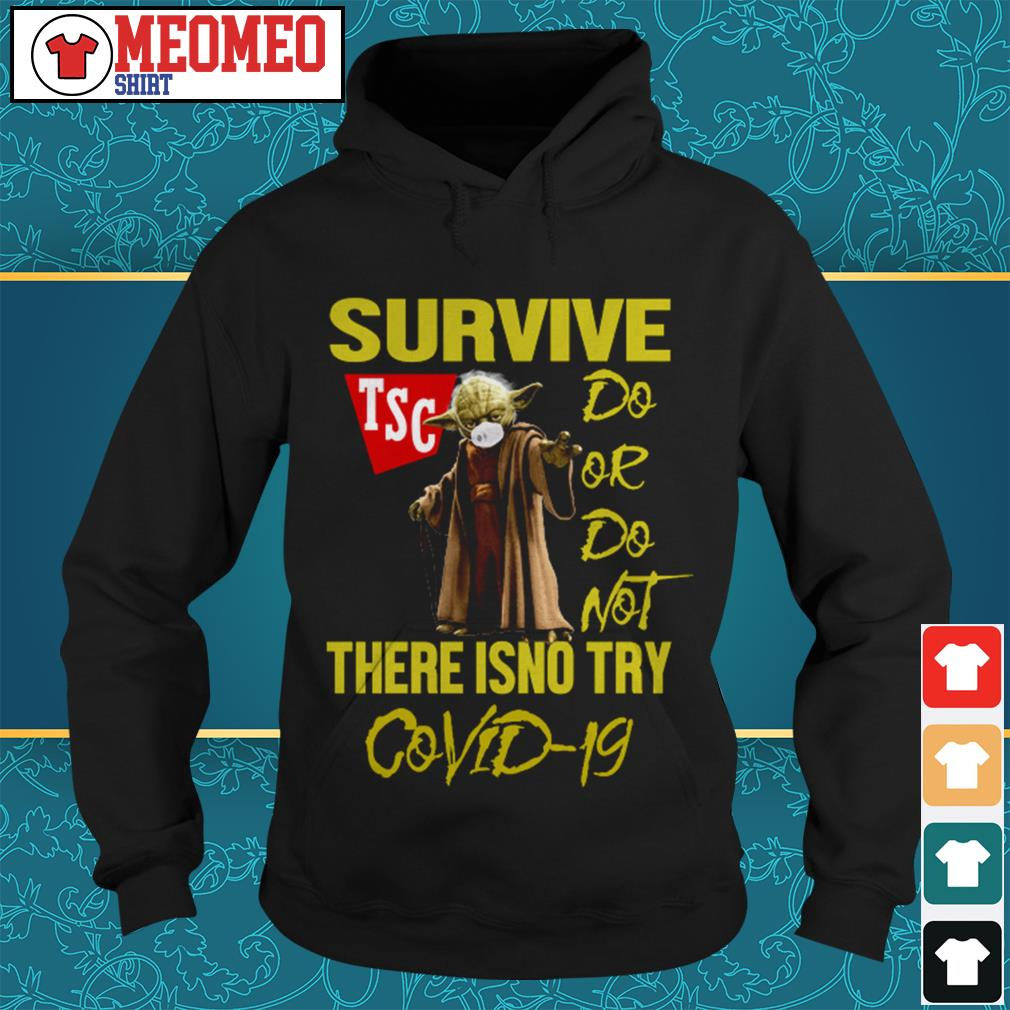 Yoda survive TSC do or do not there isno try Covid-19 Hoodie
