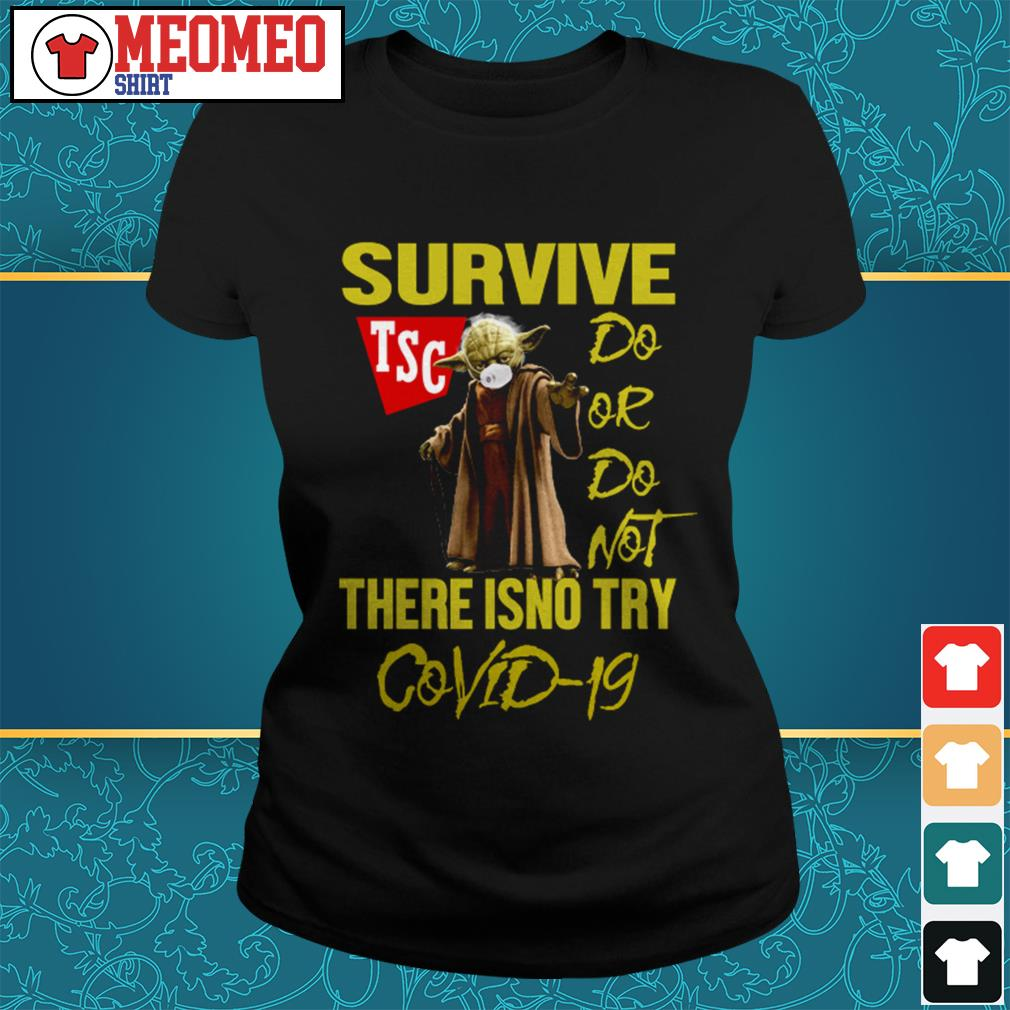 Yoda survive TSC do or do not there isno try Covid-19 Ladies tee