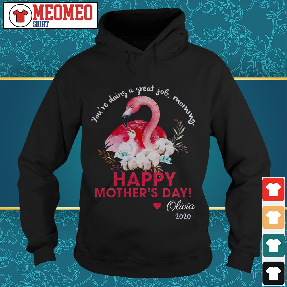 You're doing a great job mommy happy mother's day Olivia 2020 Hoodie